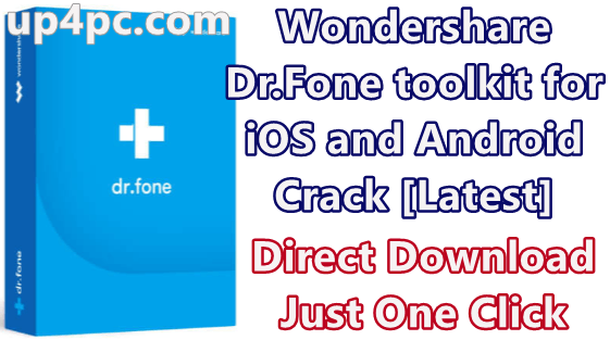 Wondershare Dr.Fone toolkit for iOS and Android 10.0.11.64 Crack [Latest]
