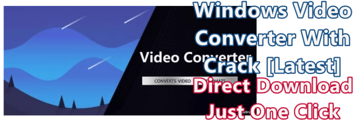 Windows Video Converter 2020 v8.0.6.2 With Crack [Latest]