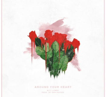 "[Audio] ""Around Your Heart"" - Witt Lowry"