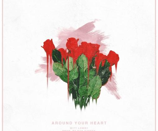 """[Audio] """"Around Your Heart"""" - Witt Lowry"""