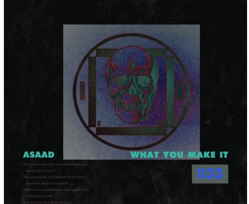 "[Audio] ""What You Make It"" - Asaad"