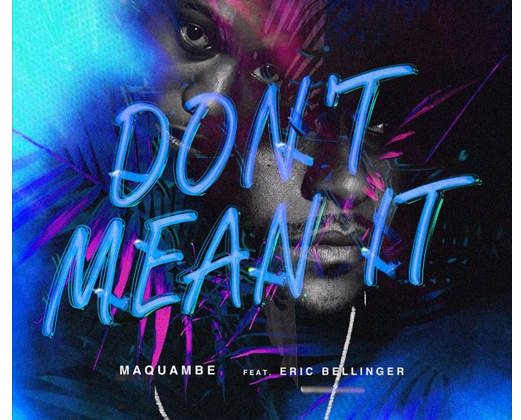 "[Audio] Maquambe -""Don't Mean It"" feat. Eric Bellinger"