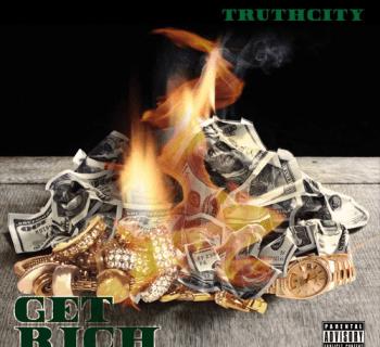 "[Audio] TruthCity - ""Get Rich"" (Prod. King Leeboy)"
