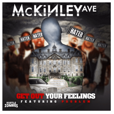"McKinley Ave - ""Get Out Your Feelings"" Ft. Problem"