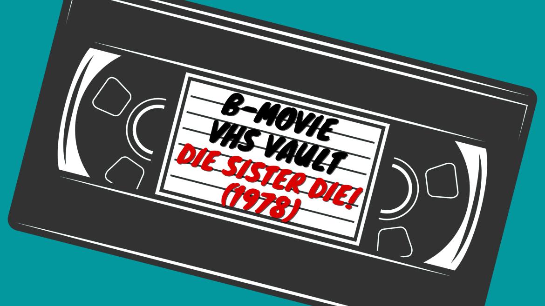 The B-Movie VHS Vault – Die Sister Die (1978)