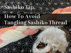 How to Avoid Tangling Sashiko Thread