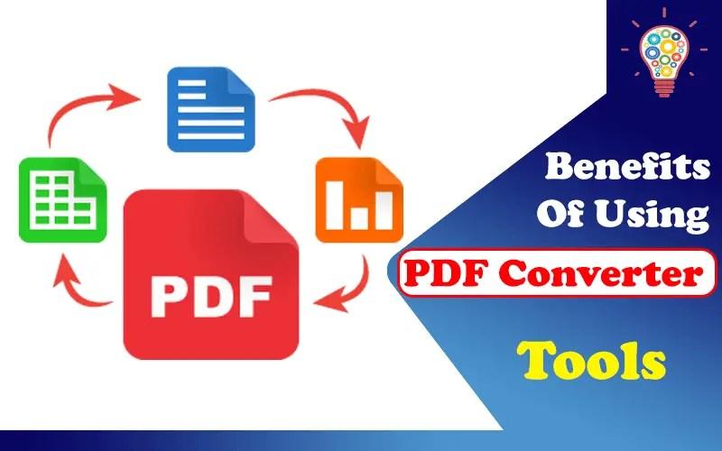 Top 3 Benefits Of Using PDF Converter Tools