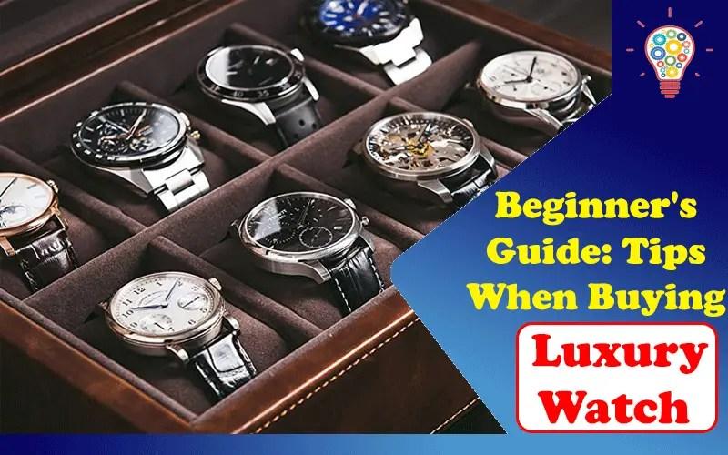 Beginner's Guide: Tips When Buying Luxury Watch