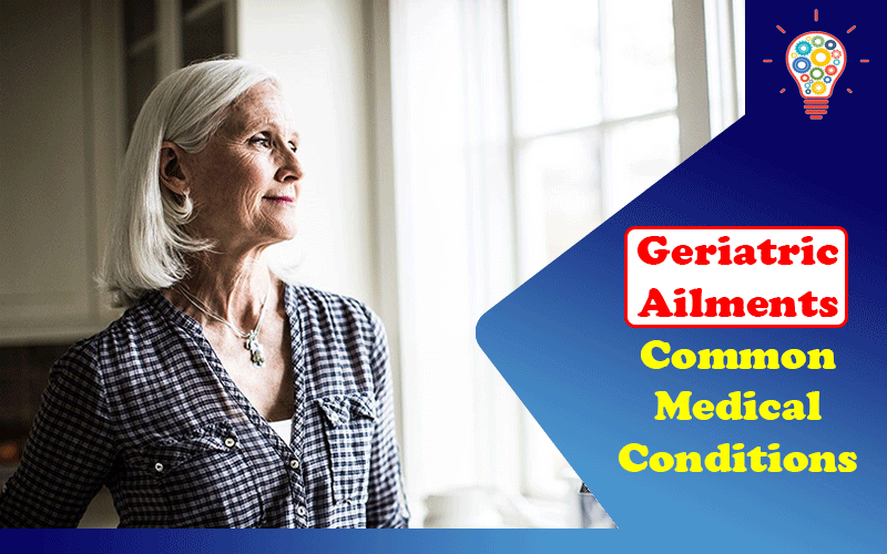 Geriatric Ailments: 7 Common Medical Conditions That Old Age Has in Store for You