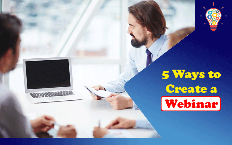 5 Ways to Create a Webinar Which Will Drive Your Business Upwards