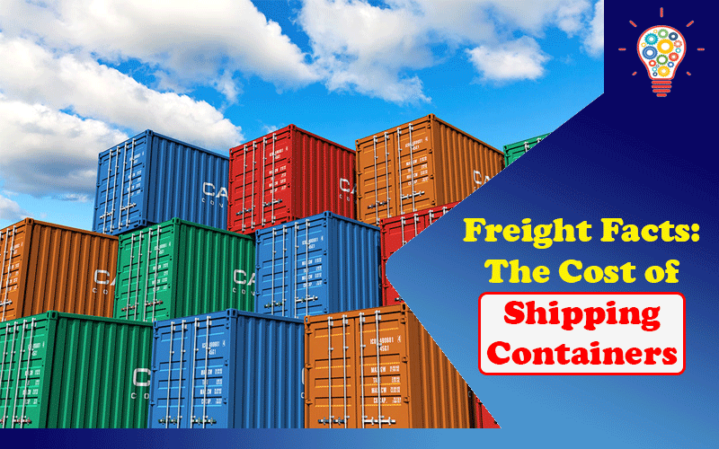 Freight Facts: The Cost of Shipping Containers