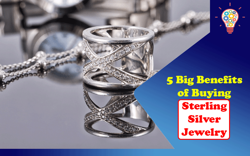 5 Big Benefits of Buying Sterling Silver Jewelry