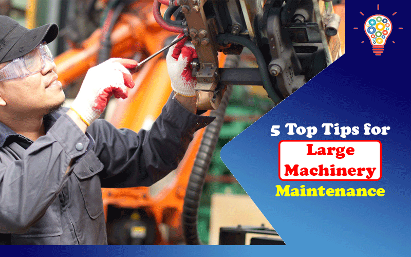 5 Top Tips for Large Machinery Maintenance