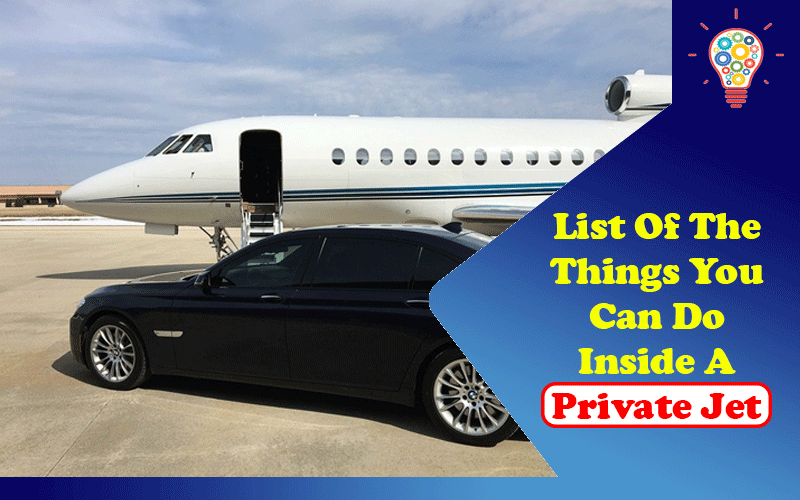 List Of The Things You Can Do Inside A Private Jet