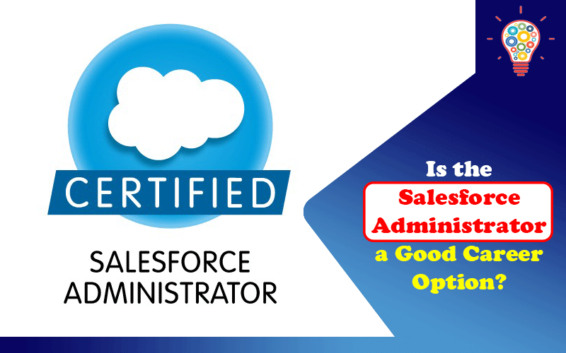 Is the Salesforce Administrator a Good Career Option?