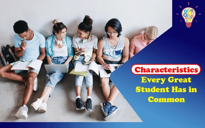 5 Characteristics Every Great Student Has in Common