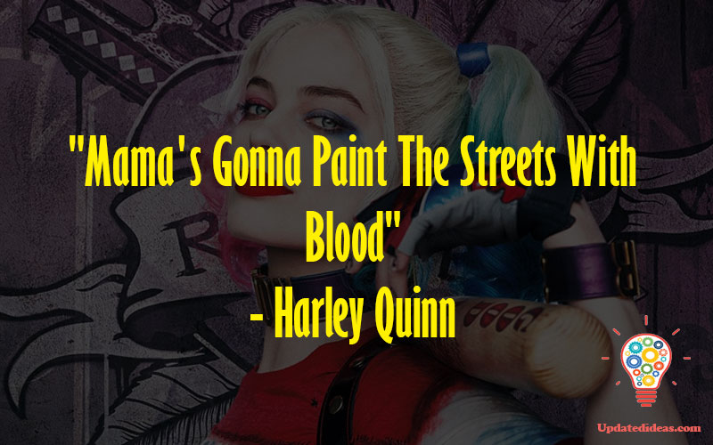 """""""Mama's Gonna Paint The Streets With Blood"""" - Harley Quinn"""
