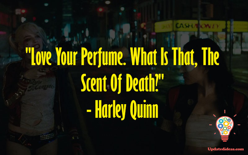 """""""Love Your Perfume. What Is That, The Scent Of Death?"""" - Harley Quinn"""