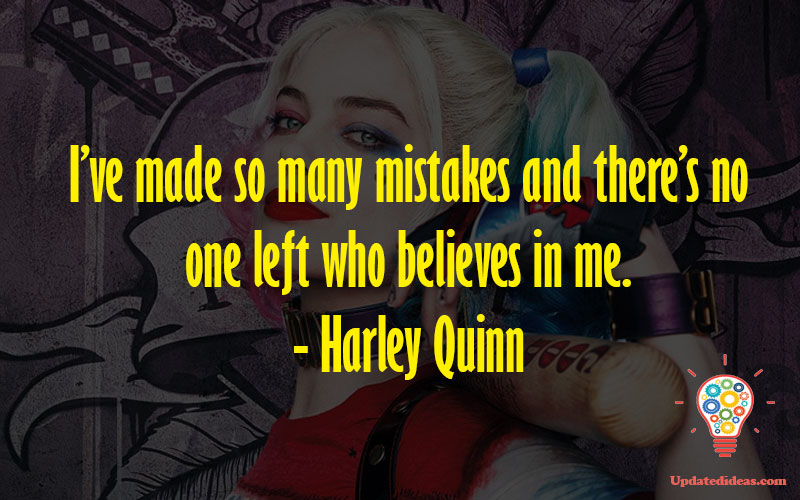 I've made so many mistakes and there's no one left who believes in me. - Harley Quinn