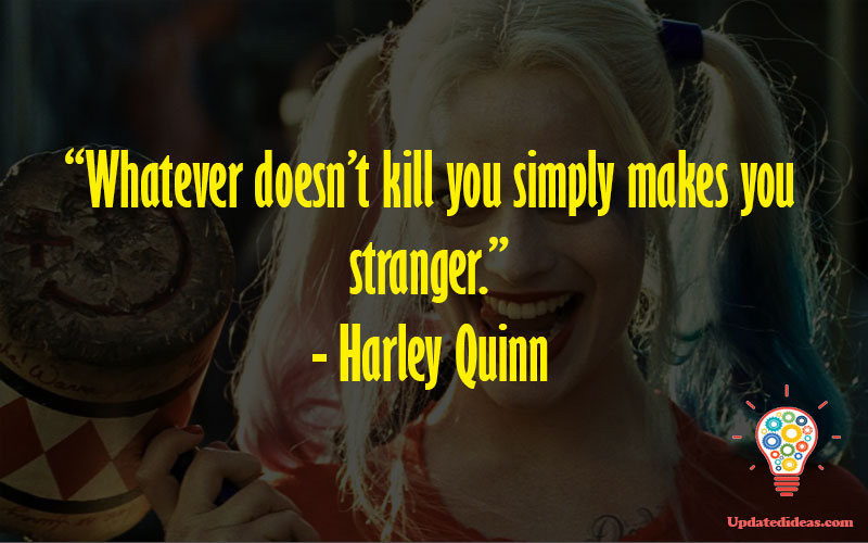 """""""Whatever doesn't kill you simply makes you stranger."""" - Harley Quinn"""