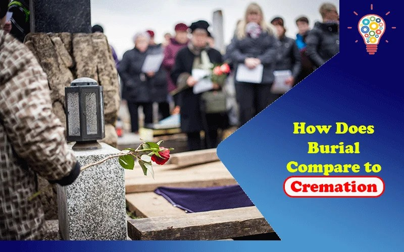 How Does Burial Compare to Cremation?