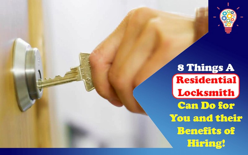 8 Things A Residential Locksmith Can Do for You and their Benefits of Hiring!