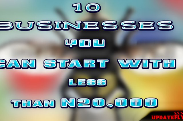 10 BUSINESSES YOU CAN START WITH LESS THAN 20,000 NAIRA
