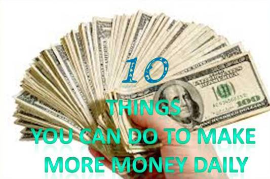 10 Things you can do to make more money daily