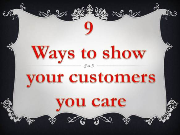 9 Ways to show your customers you care