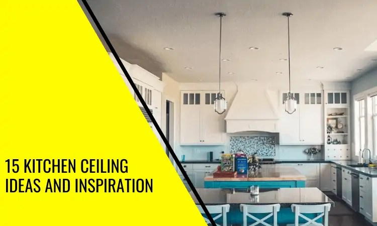 the top 15 kitchen ceiling ideas and