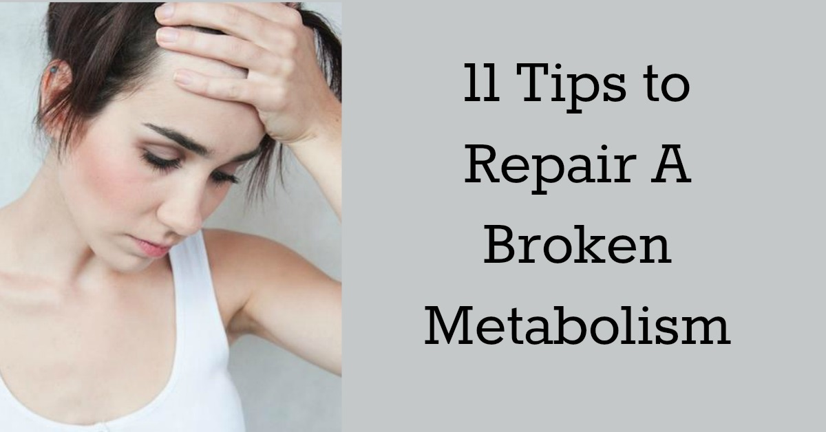 11 Tips To Repair A Broken Metabolism