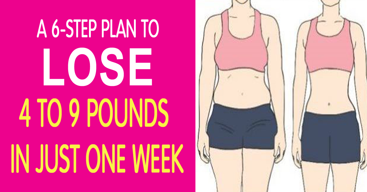 A 6-Step Plan to Lose 4-9 Pounds in Just One Week