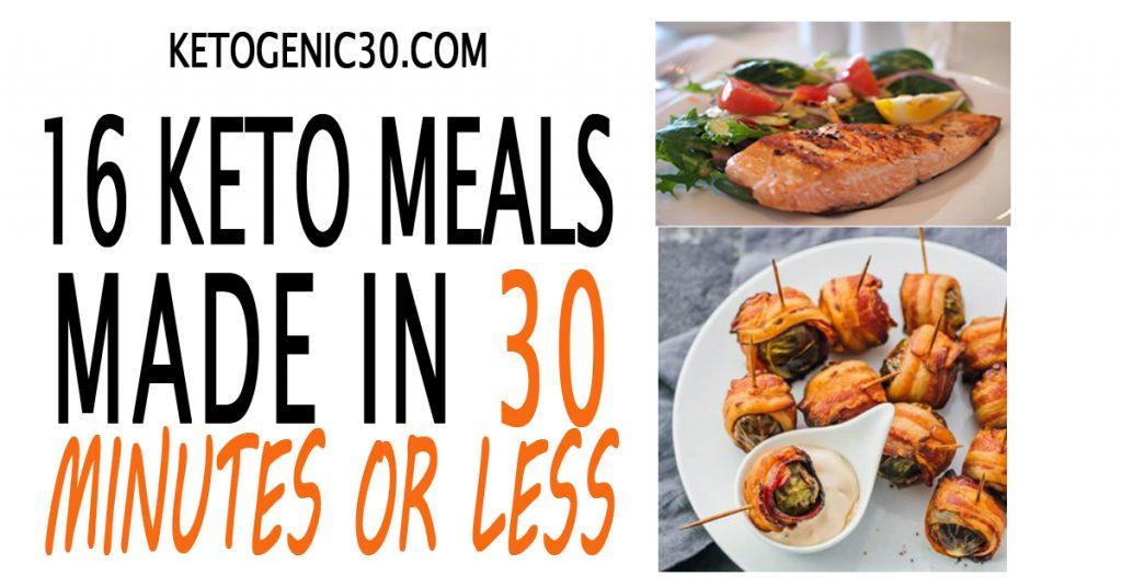 16 Keto Meals Made In 30 Minutes Or Less