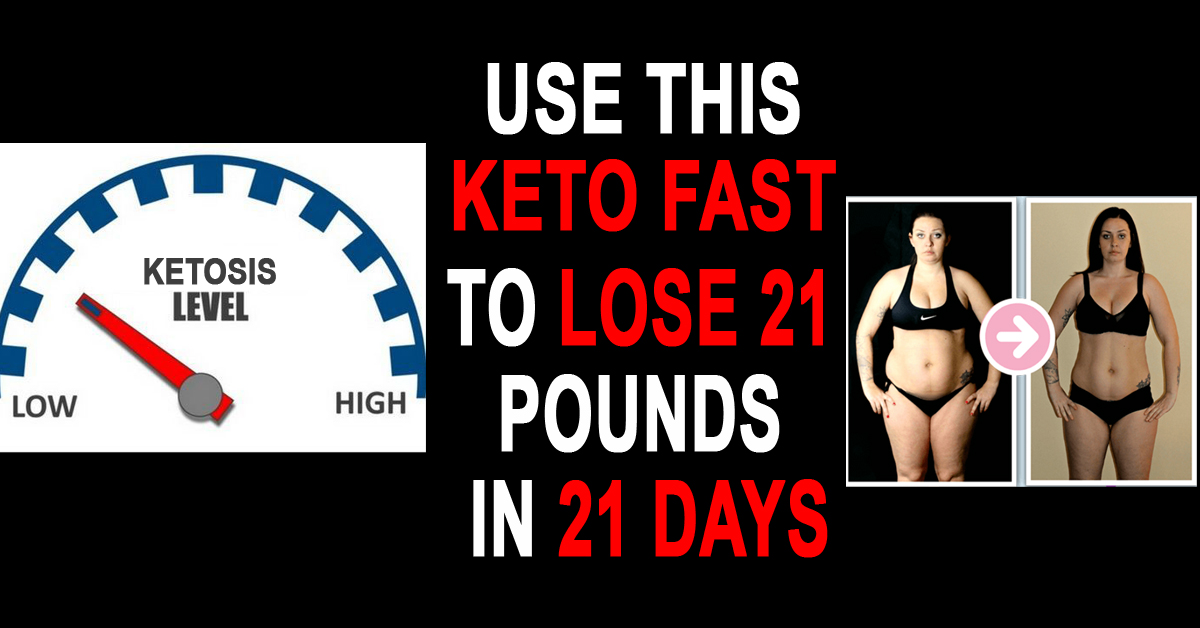 Use This Keto Fast To Lose 21 Pounds In 21 Days