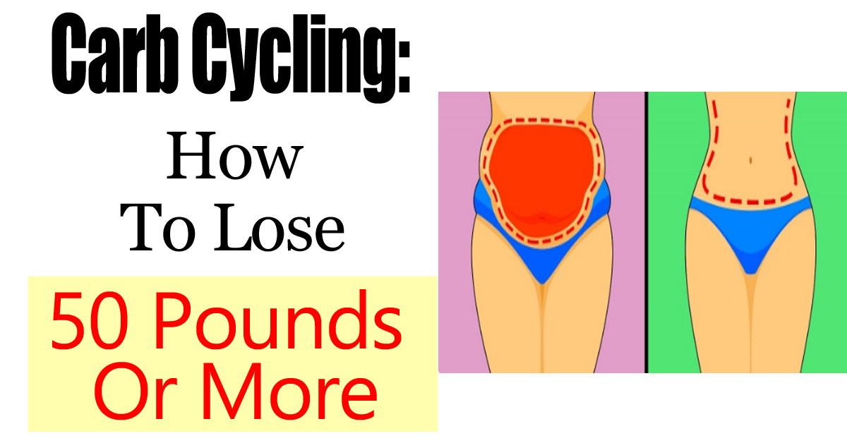 How To Use Carb Cycling To Lose 50 Pounds Or More