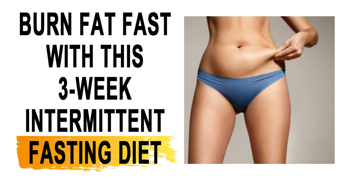 Burn Fat Fast With This 3-Week Intermittent Fasting Diet