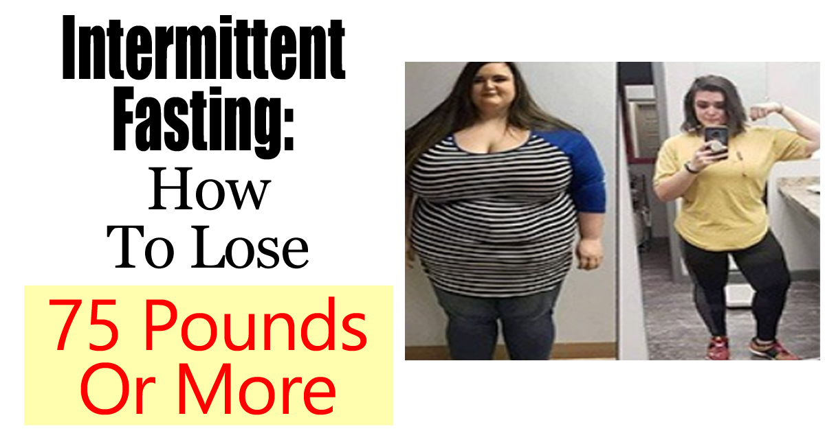 How To Use Intermittent Fasting To Lose 75 Pounds Or More