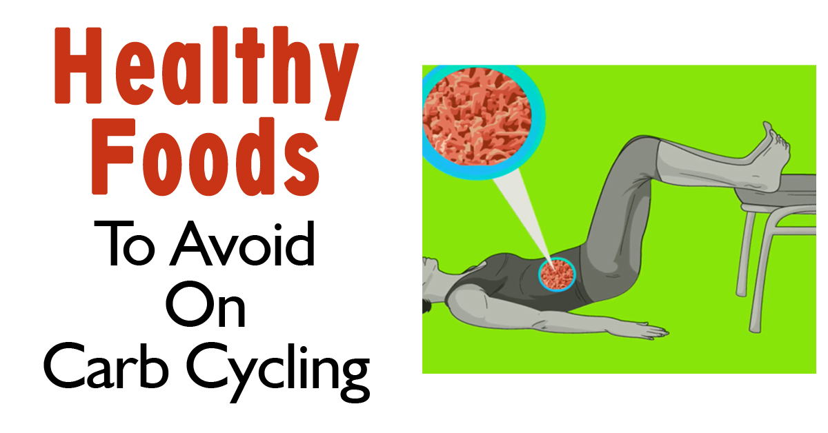 Healthy Foods To Avoid On Carb Cycling