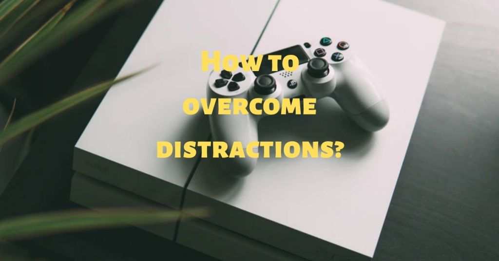 How to overcome distractions_