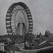 The first modern ferris wheel, bult in Chicago...