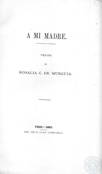 Archivo:A mi madre, versos de Rosal\u00eda C. de Murgu\u00eda. Vigo 1863 Imp de D. Juan Compa\u00f1el.pdf ...