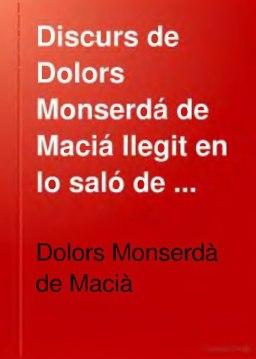 Discurs de Dolors Monserdá de Maciá llegit en lo saló de Cent de la casa consistorial, am motiu de la repartició de premis en lo IV certamen literari del Col.legi Mercantil (1879)