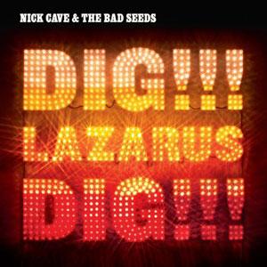 17. Nick Cave & The Bad Seeds - Dig!!! Lazarus Dig!!! - Anti