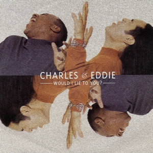 Would I Lie to You? (Charles & Eddie song)