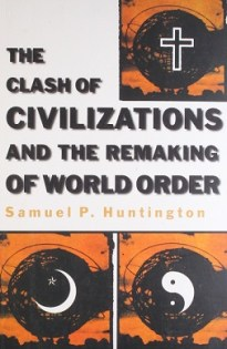 The Clash of Civilization and The Remaking of The World Order