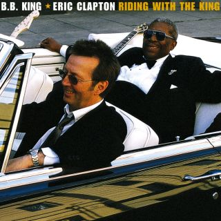 Riding with the King (B.B. King and Eric Clapton album ...