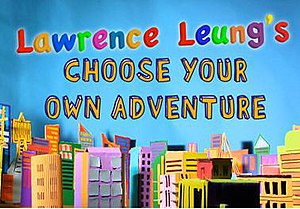 Lawrence Leung's Choose Your Own Adventure