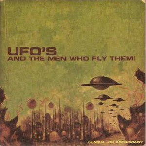 UFO's and the Men Who Fly Them!