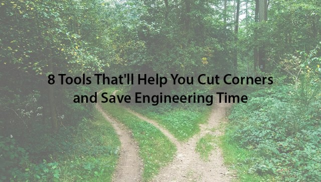 8 tools that'll help you cut corners and save engineering time