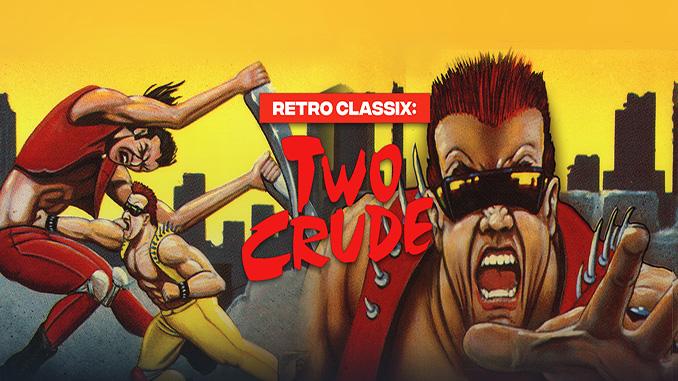 Retro Classix: Two Crude